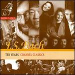 Bach: Ten Years Channel Classics
