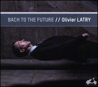 Bach to the Future - Olivier Latry (organ)