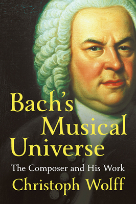 Bach's Musical Universe: The Composer and His Work - Wolff, Christoph