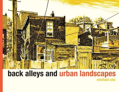 Back Alleys and Urban Landscapes - Cho, Michael