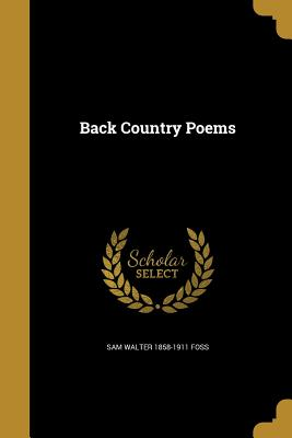 Back Country Poems - Foss, Sam Walter 1858-1911