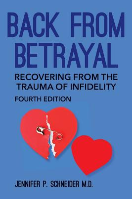 Back from Betrayal: Recovering from the Trauma of Infidelity - Schneider M D, Jennifer P