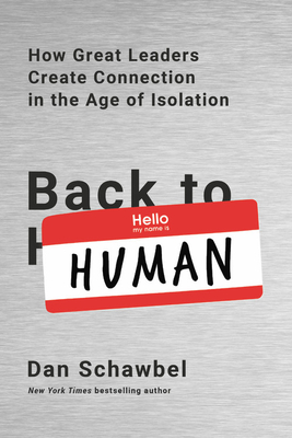 Back to Human: How Great Leaders Create Connection in the Age of Isolation - Schawbel, Dan