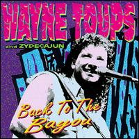 Back to the Bayou - Wayne Toups & Zydecajun