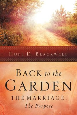 Back to the Garden, the Marriage, the Purpose - Blackwell, Hope D