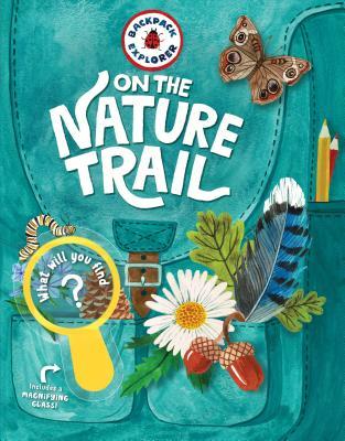 Backpack Explorer: On the Nature Trail - Editors of Storey Publishing