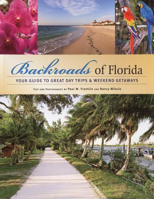 Backroads of Florida: Your Guide to Great Day Trips & Weekend Getaways - Franklin, Paul