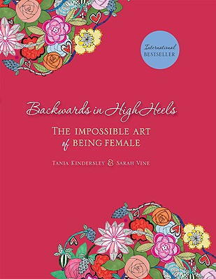 Backwards in High Heels: The Impossible Art of Being Female - Kindersley, Tania