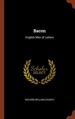 Bacon: English Men of Letters - Church, Richard William