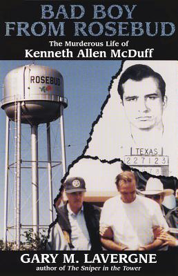 Bad Boy from Rosebud: The Murderous Life of Kenneth Allen McDuff - Lavergne, Gary M