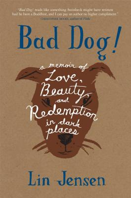 Bad Dog!: A Memoir of Love, Beauty, and Redemption in Dark Places - Jensen, Lin