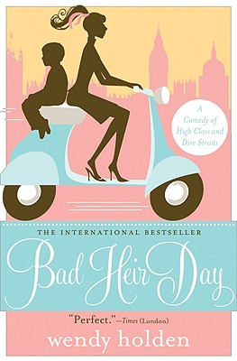 Bad Heir Day: A Comedy of High Class and Dire Straits - Holden, Wendy