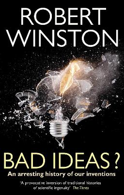 Bad Ideas?: An Arresting History of Our Inventions - Winston, Robert