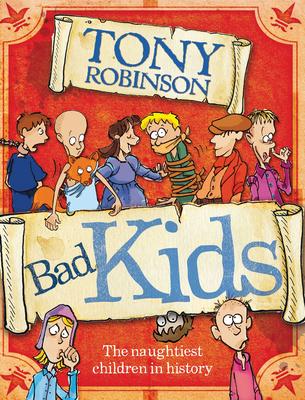 Bad Kids: The Naughtiest Children in History - Robinson, Tony