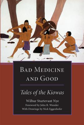Bad Medicine and Good: Tales of the Kiowas - Nye, Wilbur Sturtevant, and Eggenhofer, Nick