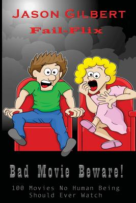 Bad Movie Beware!: Over 100 movies that no human being should watch. Ever. - Gilbert, Melissa (Editor), and Gilbert, Jason H