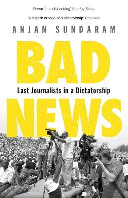 Bad News: Last Journalists in a Dictatorship - Sundaram, Anjan