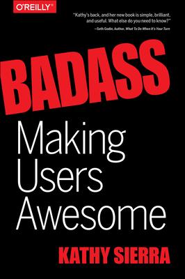 Badass: Making Users Awesome - Sierra, Kathy