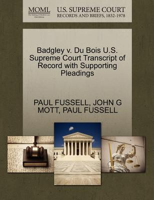 Badgley V. Du Bois U.S. Supreme Court Transcript of Record with Supporting Pleadings - Fussell, Paul, and Mott, John G