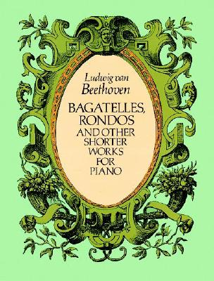 Bagatelles, Rondos and Other Shorter Works for Piano - Beethoven, Ludwig Van