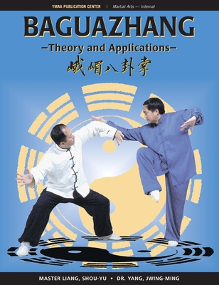 Baguazhang: Theory and Applications - Shou-Yu, Liang