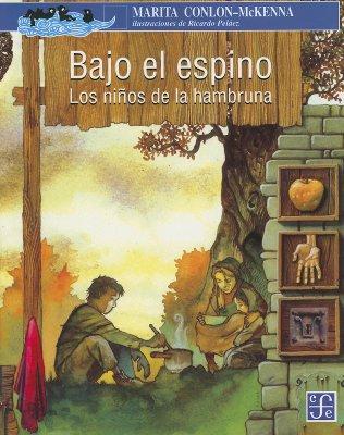 Bajo El Espino: Los Ninos de La Hambruna - Conlon-McKenna, Marita, and Pelaez, Ricardo (Illustrator), and Cross, Juan Elias Tovar (Translated by)