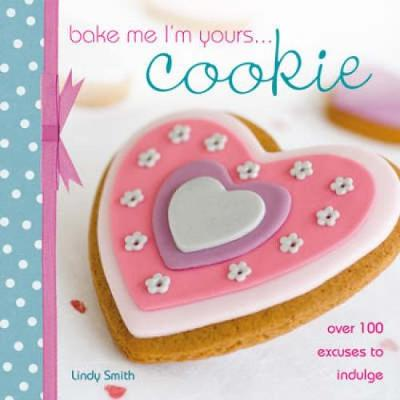 Bake Me I'm Yours... Cookie - Smith, Lindy