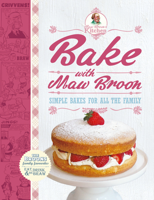 Bake with Maw Broon - My Favourite Recipes for All the Family - Broons, The