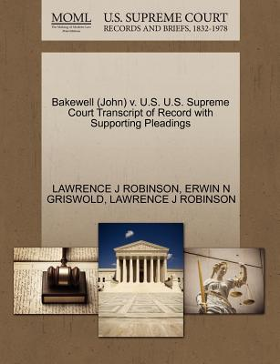Bakewell (John) V. U.S. U.S. Supreme Court Transcript of Record with Supporting Pleadings - Griswold, Erwin N, and Robinson, Lawrence J