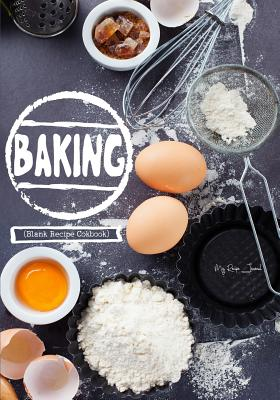 Baking: Blank Recipe Cookbook, 7 X 10, 100 Blank Recipe Pages - Recipe Journal, My, and Book Billionaire, Blank