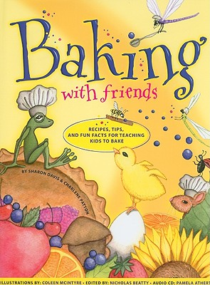 Baking with Friends: Recipes, Tips and Fun Facts for Teaching Kids to Bake - Davis, Sharon, and Patton, Charlene, and Beatty, Nicholas (Editor)