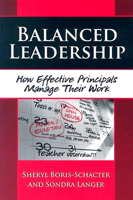 Balanced Leadership: How Effective Principals Manage Their Work - Boris-Schacter, Sheryl, and Langer, Sondra