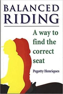Balanced Riding: A Way to Find the Correct Seat - Henriques, Pegotty