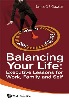 Balancing Your Life: Executive Lessons for Work, Family and Self - Clawson, James G S