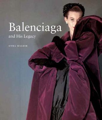 Balenciaga and His Legacy - Walker, Myra