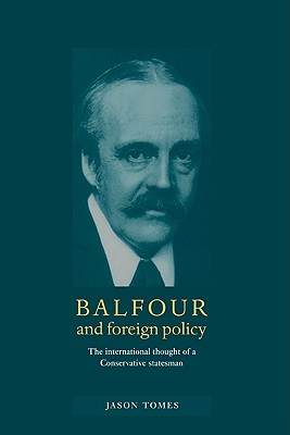 Balfour and Foreign Policy - Tomes, Jason