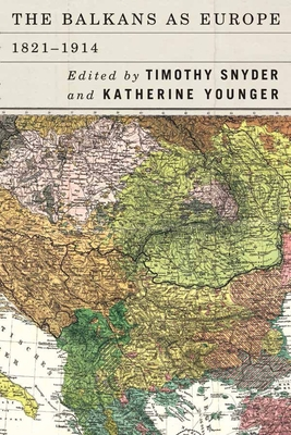 Balkans as Europe, 1821-1914 - Snyder, Timothy (Editor), and Younger, Katherine (Editor)