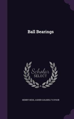 Ball Bearings - Hess, Henry, and Golden, Asher, and Poor, F H