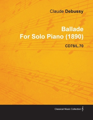 Ballade by Claude Debussy for Solo Piano (1890) Cd78/L.70 - Debussy, Claude