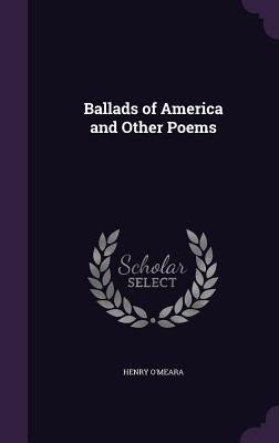 Ballads of America and Other Poems - O'Meara, Henry