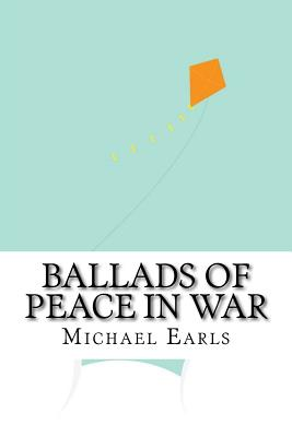 Ballads of Peace in War - Earls, Michael