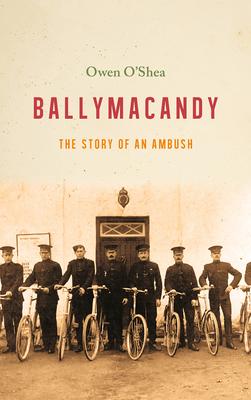 Ballymacandy: The Story of a Kerry Ambush - O'Shea, Owen