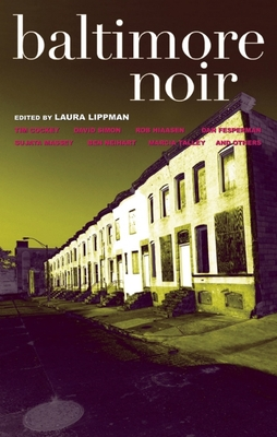 Baltimore Noir - Lippman, Laura (Editor), and Alvarez, Rafael (Contributions by), and Bludis, Jack (Contributions by)