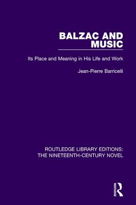 Balzac and Music: Its Place and Meaning in His Life and Work - Barricelli, Jean-Pierre