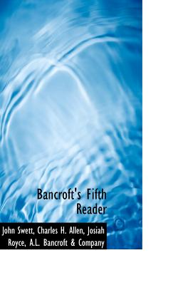 Bancroft's Fifth Reader - Swett, John