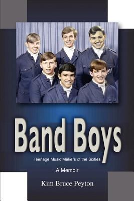 Band Boys: Teenage Music Makers of the Sixties - Peyton, Kim Bruce