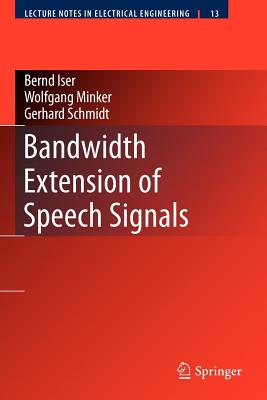 Bandwidth Extension of Speech Signals - Iser, Bernd, and Schmidt, Gerhard, Dr., and Minker, Wolfgang