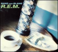 Bang and Blame - R.E.M.