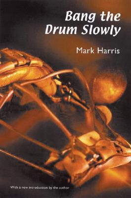 Bang the Drum Slowly - Harris, Mark (Introduction by)
