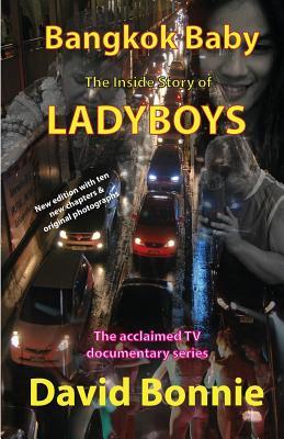 Bangkok Baby - The Inside Story of Ladyboys: The acclaimed TV documentary series - Bonnie, David